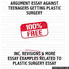 essay against teenagers getting plastic surgery argument essay against teenagers getting plastic surgery