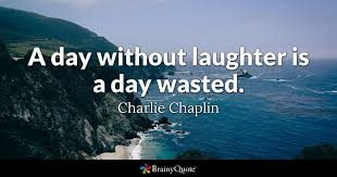 e a day without laughter is a day wasted charlie chaplin