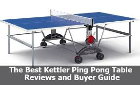 the greatest kettler ping pong table reviews and er guide