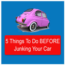 5 Things to Do Before You Junk Your Car for Cash to an Auto Junk