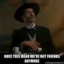 "Wyatt Earp is my friend."" on Pinterest   Tombstone Movie, Wyatt ... via Relatably.com"