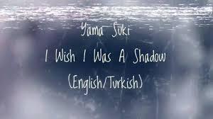 i wish iwish yama suki i wish i was a shadow english turkish türkçe çeviri