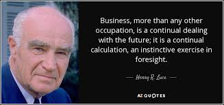 Business Quote Enchanting Henry R Luce Quote Business More Than Any Other Occupation Is A