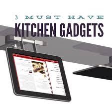 Kitchen Gadget 3 Must Have Kitchen Gadgets