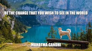 Daily Quotes Be The Change You Wish To See In The World