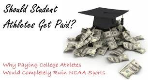 paying student athletes why ncaa players shouldn t get paid why don t college athletes get paid