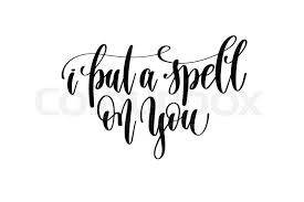 Spell Quote Fascinating I Put A Spell On You Hand Lettering Inscription Quote To Witch Party