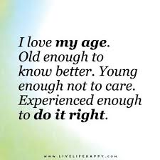 Quotes About Age Magnificent I Love My Age Live Life Happy Old Age Quotes Pinterest Live