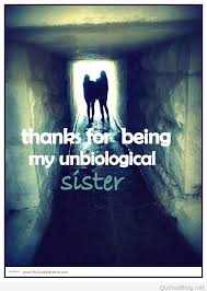 Sister Quote Impressive Thanks For Being My Unbiological Sister Quote