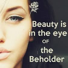 Beauty Lies In The Eyes Of The Beholder Quotes Best Of Beauty Is In The Eye Of The Beholder Picture Quotes