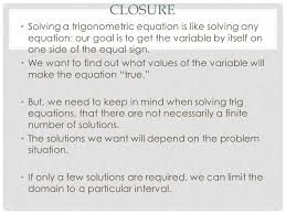 closure solving a trigonometric equation is like solving any equation our goal is to get