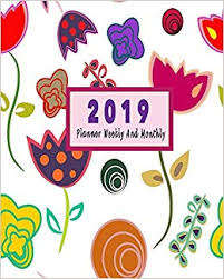 2019 Planner Weekly And Monthly 2019 Yearly Planner Jan 2019 To