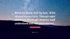"Quotes On Night Dreams Best Of Clarissa Pinkola Estés Quote ""Bone By Bone Hair By Hair Wild"