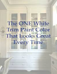 To find the right shade of white, it's tough. The One White Trim Color That Works Every Time Laurel Home