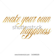 Gold Quotes Custom Make Your Own Happiness Quote Gold Stock Illustration 48
