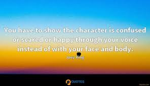 You Have To Show The Character Is Confused Or Scared Or Happy