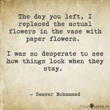Paper Flower Quotes The Day You Left I Repl Quotes Writings By Sameer Mohammad