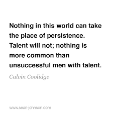Calvin Coolidge Quotes Persistence Enchanting Nothing In This World Can Take The Place Of Persistence Talent Will