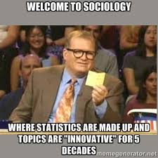 Welcome to Sociology where statistics are made up and topics are ... via Relatably.com