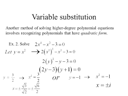 variable substitution another method of solving higher degree polynomial equations involves recognizing polynomials that have