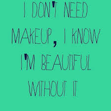 No Makeup Natural Beauty Quotes Best of I Don't Need Makeup To Be Beautiful I Am Extremely Beautiful I Am