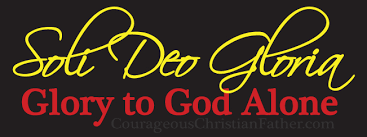 Soli Deo Gloria (Glory to God Alone) | Courageous Christian Father
