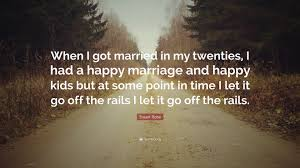 "Getting Married Quotes New Stuart Rose Quote ""When I Got Married In My Twenties I Had A Happy"