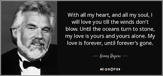 I Love You With All My Heart Quotes Simple Kenny Rogers Quote With All My Heart And All My Soul I Will