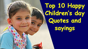 Top 10 Happy Childrens Day Quotes And Sayings Childrens Day Quotes In English