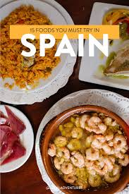 to eat in spain 15 spanish foods you