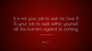 "Marianne Williamson Love Quotes Marianne Williamson Quote ""It is not your job to seek for love It 6"