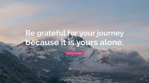 Demi Lovato Quote Be grateful for your journey because it is yours
