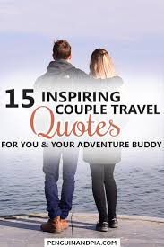 15 Couple Travel Quotes For You And Your Adventure Buddy