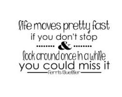 Ferris Bueller Life Moves Pretty Fast Quote Ferris Bueller Life Moves Pretty Fast Quote Delectable Ferris 27