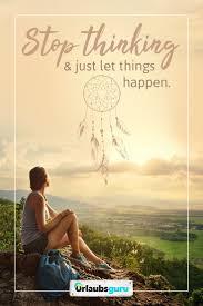 Stop Thinking Just Let Things Happen Sprüche Und Zitate Auf