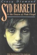 Crazy Diamond: <b>Syd Barrett</b> & the Dawn of Pink Floyd - Mike ...