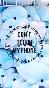 Don T Touch My Phone Wallpapers ...