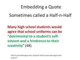 using quotes in an essay the author s words word for word go in embedding a quote many high school students would agree that school uniforms can be detrimental to