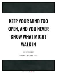 Open Minded Quotes 39 Wonderful Keep Your Mind Too Open And You Never Know What Might Walk In
