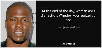 Distraction Quotes New Kevin Hart Quote At The End Of The Day Women Are A Distraction