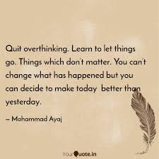 Quit Overthinking Learn Quotes Writings By Mohammad Ayaj