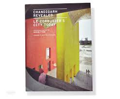 Chandigarh Design New Le Corbusier Monograph Offers Exclusive Look At Todays