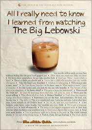 Everything I Need To Know I Learned From Watching The Big Lebowski Gorgeous Big Lebowski Quotes