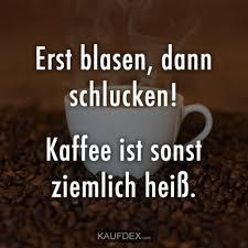 At Kaufdex Lustige Sprüche Erst Blasen Dann Schlucken Kaffee