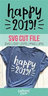 Diy T Shirt With Vinyl Happy 2019 Svg New Years Svg New Year S Eve