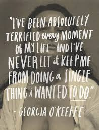 Georgia O Keeffe Quotes Gorgeous Georgia O'Keeffe On Fear Additional Thoughts By Yours Truly