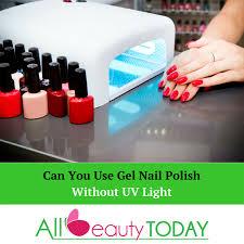 use gel nail polish without uv light