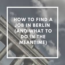how to do job search how to find a job in berlin and what to do in the meantime alys