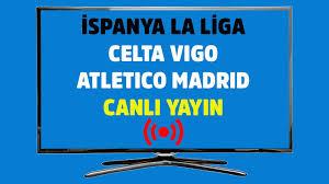CANLI Celta Vigo Atletico Madrid Spor Smart şifresiz canlı maç izle - Tv100  Spor