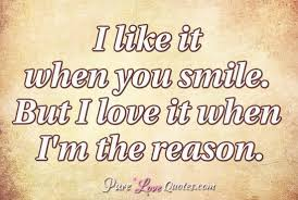 Smile Quote Custom I Like It When You Smile But I Love It When I'm The Reason